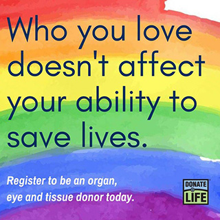 Who you love doesn't affect your ability to save lives. Register to be an organ, eye and tissue donor today.