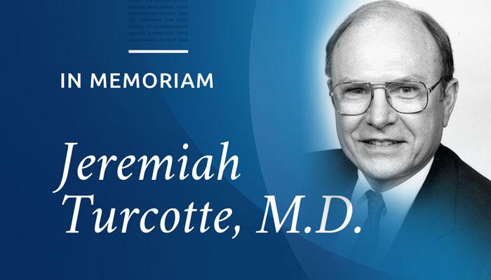 In Memoriam: Jeremiah Turcotte, M.D.