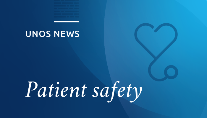 UNOS news, patient safety