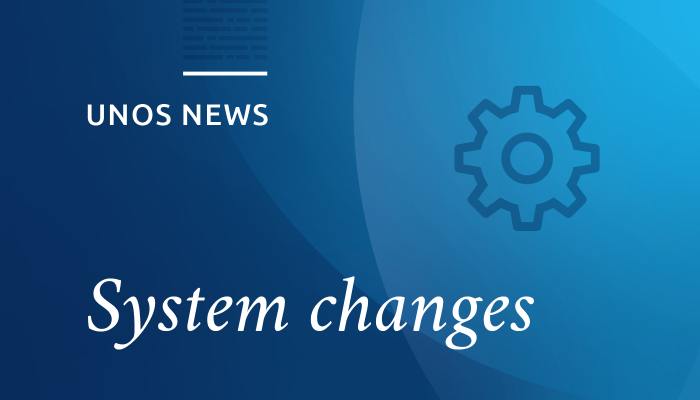UNOS news, system changes