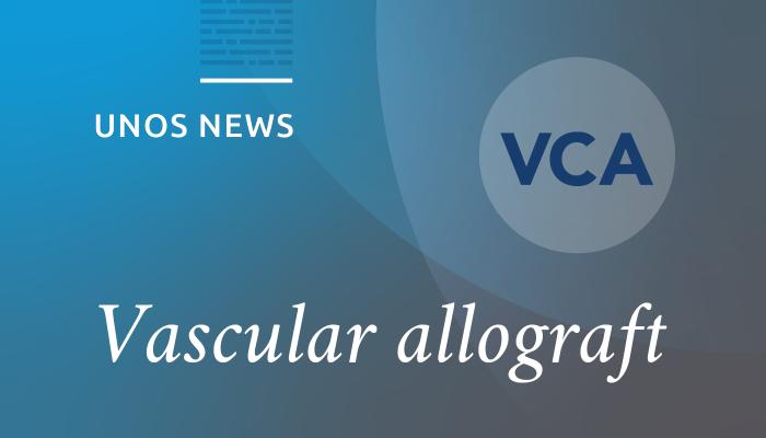UNOS news, vascular allograft